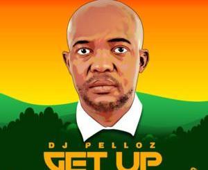 DJ Pelloz – Get Up