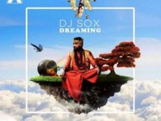 DJ Sox – Dreaming Ft. Dr Senzo, Argento Dust & C-Sharp