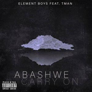 Element Boys feat. Tman – Abashwe (Carry On)