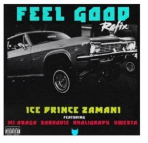 Ice Prince – Feel Good (Remix) Ft. Kwesta, M.I, Sarkodie, Khaligraph Jones