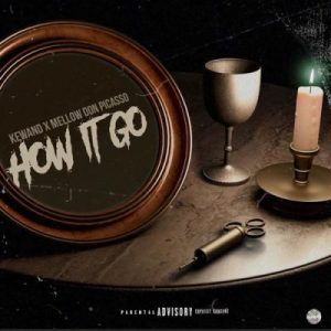 Kewand – How It Go Ft. Mellow Don Picasso