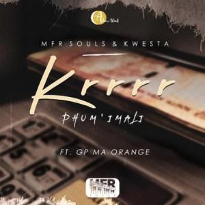 MFR Souls & Kwesta – Krrrr (Phum' Imali) ft. GP-MaOrange (Official)