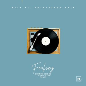 Miza – Feeling Chymamusique Lockdown Mix Ft. Noluthando Meje