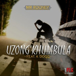 Mr Rooney – Uzong'khumbula Ft. K Dogg