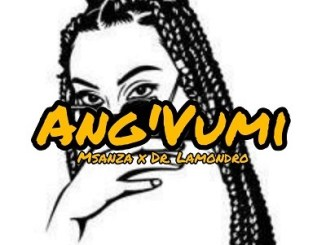 Msanza & Dr. Lamondro – Ang'Vumi (Main Mix)