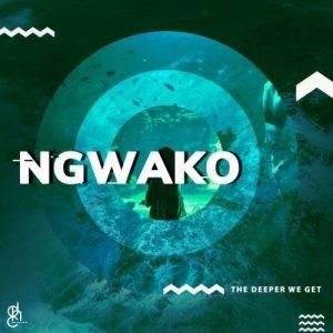 NGWAKO – The Deeper We Get EP