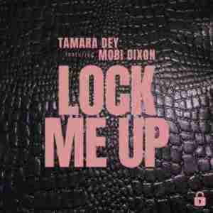 Tamara Dey – Lock Me Up Ft. Mobi Dixon