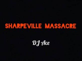 DJ Ace – Sharpeville Massacre