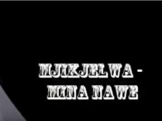 Mjikijelwa - Mina nawe
