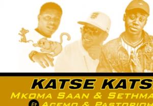 Mkoma Saan & Sethmathis – Katse Katse ft Acemo x Pastorioh
