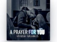 Mnqobi Nxumalo – A Prayer For You