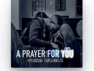 Mnqobi Nxumalo – A Prayer For You
