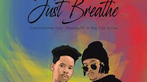 ThatShyHomie – Just Breath Ft. Smanga OG & Kaz The Scribe