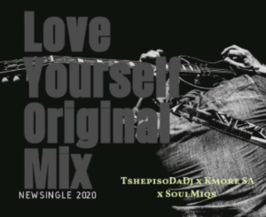 TshepisoDaDj x Kmore x SoulMiqs – Love Yourself (Original Mix)