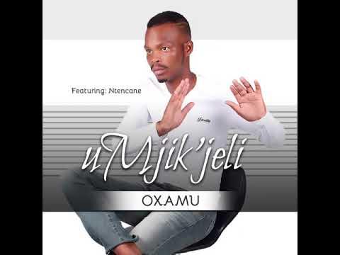 uMjik'jeli feat Ntencane - Oxamu