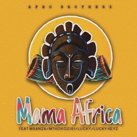 Afro Brotherz – Mama Africa ft. Msanza, Mthokozisi, Lucky & Lucky Keyz