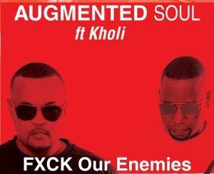 Augmented Soul & Kholi – FXCK Our Enemies