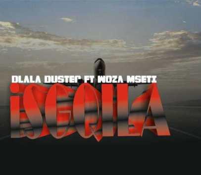 Dlala Duster – Isgqila Ft. Woza Msetii