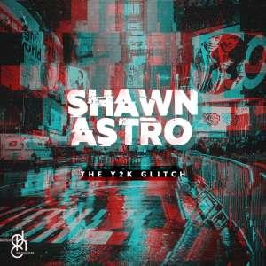 EP: Shawnaastro – The Y2K Glitch