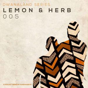Lemon & Herb – Dwanaland Series 005