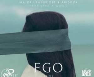 Major League & Abidoza – Ego Remix Ft. Sarz & Wurld
