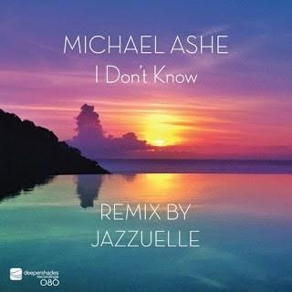 Michael Ashe – I Don't Know (Jazzuelle Darkside Remix)