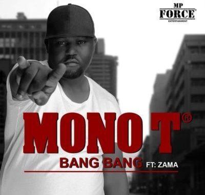 Mono T – Bang Bang ft. Zama