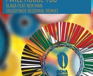 Slaga, Nox Man – I Will House You (Buddynice Redemial Remix)