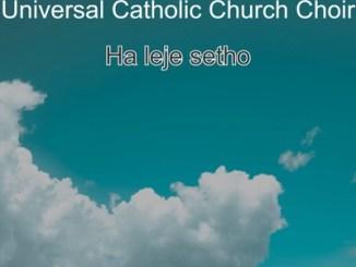 ALBUM: Universal Catholic Church Choir – Ha Leje Setho