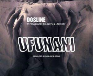 Dosline – Ufunani Ft. Tiga Maine, Bhlaklyn & Lady Kay