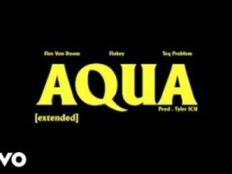 VIDEO: Flex Von Doom – AQUA Extended Ft. Flokey & Teq Problem