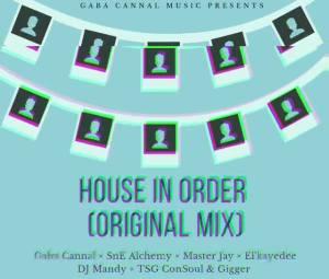 Gaba Cannal, SnE Alchemy, Master Jay, EL' Kaydee, DJ Mandy, TSG Consoul & Gigger – House In Order