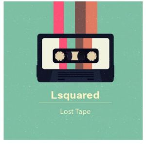 Lsquared – Lost Tape