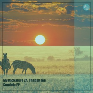 MysticNature ZA & Thabsy Tee – Sondela EP