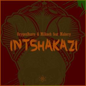 OxygenBuntu & Milkoeh – Intshakazi (feat. Mahery)