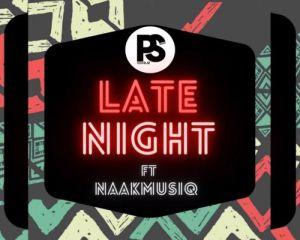 Ps Djz – Late Night Ft. NaakMusiQ