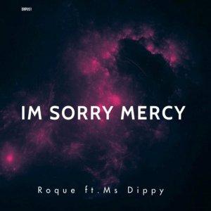 EP: Roque – I'M Sorry Mercy Ft. Ms Dippy