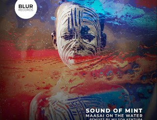 Sound Of Mint – Maasai on the Water (Wilson Kentura Remix)