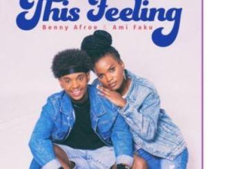 VIDEO: Benny Afroe – This Feeling Ft. Ami Faku