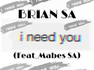 Brian SA – I Need You ft. Mabes SA