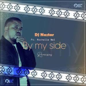 DJ Nastor, Rochelle Nel – By My Side (Remixes)