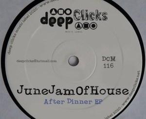 EP: JuneJamOfHouse – After Dinner