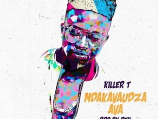 Killer T – Ndakavaudza Ava