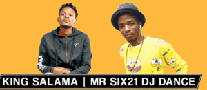 King Salama x Mr Six21 Dance – Mathata anyaka Bjalwa