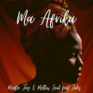 Master Jay & Mellow Soul – Ma Afrika Ft. Zabz