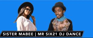 Sister Mabee x Mr Six21 DJ Dance – Maikutlo