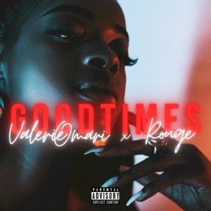 Valerie Omari – Goodtimes (Remix) Ft. Rouge