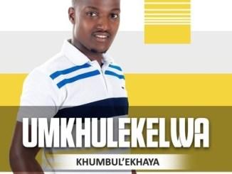 uMkhulekelwa – Khumbul'ekhaya