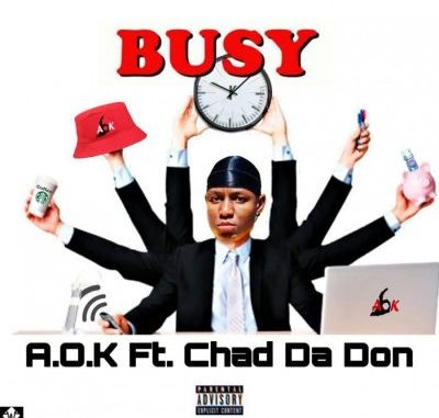 A.O.K – Busy Ft. Chad Da Don