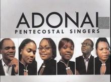 Adonai Pentecostal Singers – We Bring